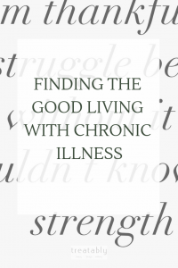 Finding the good living with chronic illness. Could I really be thankful for the struggles I have gone through?