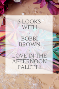 Five eyeshadow looks with Bobbi Brown's Love In The Afternoon palette