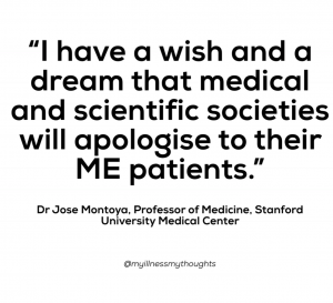 """""""I have a wish and a dream that medical and scientific societies will apologise to their ME patients."""""""