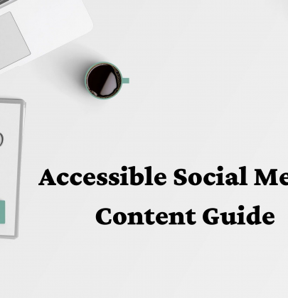 Accessible Content Guide – How To Make Your Online Content Accessible:  Instagram, Twitter, Facebook, YouTube, Pinterest & TikTok