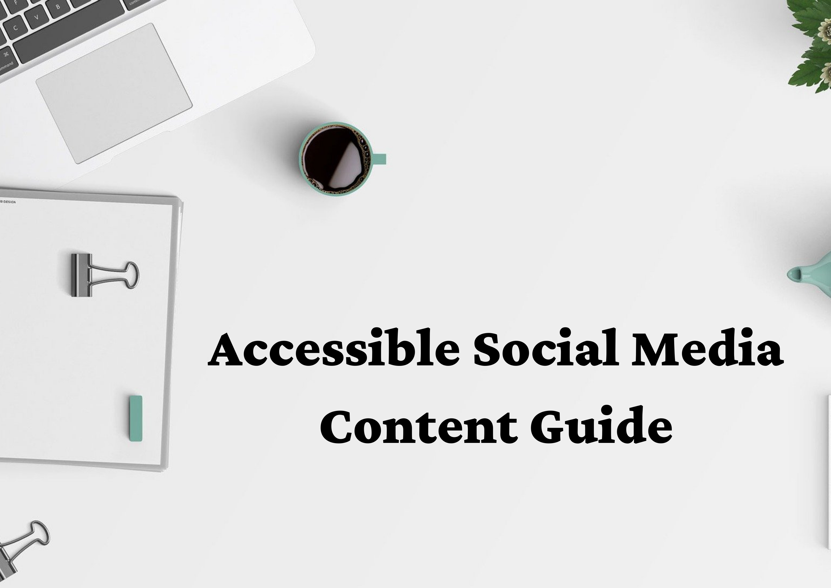 How to creat accessible social media content for instagram, TikTok, Facebook, twitter, Pinterest