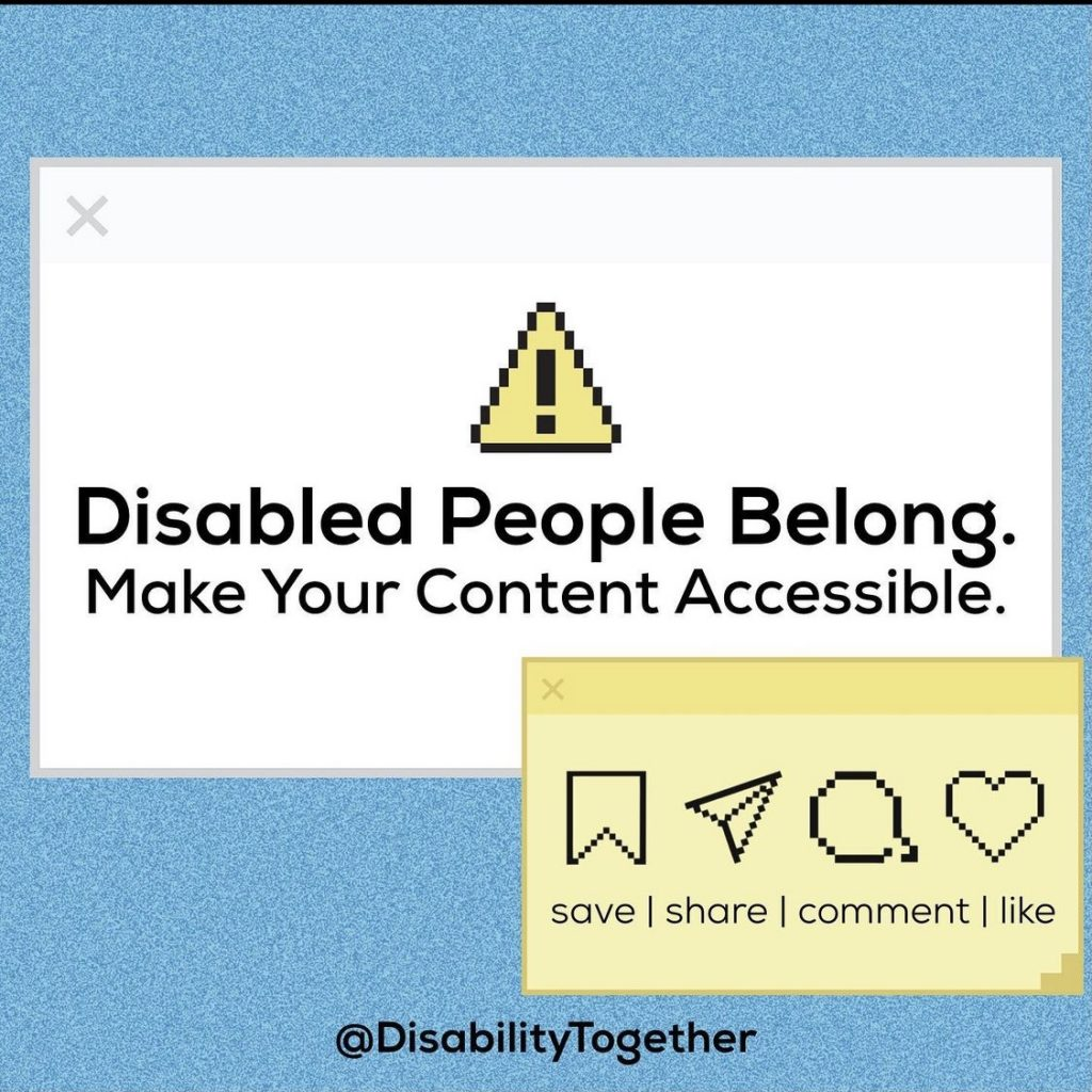 "A square with blue background, a white rectangle centre with black text reads"" Disable people belong. Make your content accessible"" There is a yellow rectangle at the bottom right with save, share, comment and like symbols."